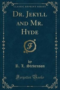 Dr. Jekyll and Mr. Hyde (Classic Reprint) by R. L. Stevenson