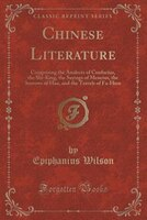 Chinese Literature: Comprising the Analects of Confucius, the Shi-King, the Sayings of Mencius, the…