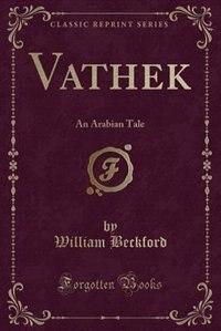 Vathek: An Arabian Tale (Classic Reprint)