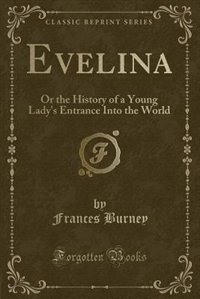 Evelina: Or the History of a Young Lady's Entrance Into the World (Classic Reprint)
