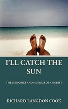 I'll Catch the Sun: The Memoirs and Musings of a Nudist