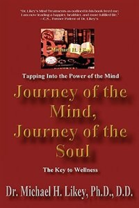 Journey of the Mind, Journey of the Soul: The Key to Holistic Well-Being and Happiness by Dr. Michael H. Likey Ph.D. D.D.