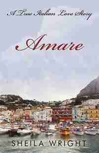 Amare: A True Italian Love Story by Sheila Wright