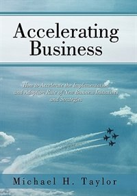 Accelerating Business: How To Accelerate The Implementation And Adoption Rate Of New Business…