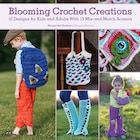 Blooming Crochet Creations: 10 Designs For Kids And Adults With 15 Mix-and-match Accents