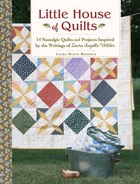 Little House Of Quilts: 14 Nostalgic Quilts And Projects Inspired By The Writings Of Laura Ingalls…