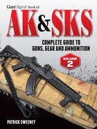 Gun Digest Book of the AK & SKS: Complete Guide to Guns, Gear and Ammunition