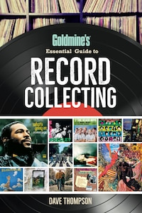 Goldmine's Essential Guide To Record Collecting: The Music Lover's Guide to Record Collecting