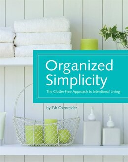 Book Organized Simplicity: The Clutter-Free Approach to Intentional Living by Tsh Oxenreider