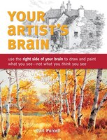 Your Artist's Brain: Use The Right Side Of Your Brain To Draw And Paint What You See - Not What You…