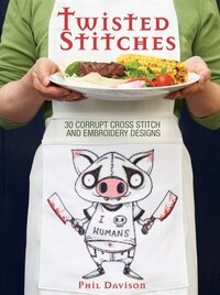 Twisted Stitches: 30 Corrupt Cross Stitch and Embroidery Designs