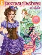 Fantasy Fashion Art Studio: Creating Romantic Characters, Clothing And Costumes