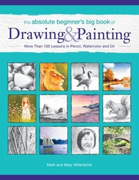 The Absolute Beginner's Big Book Of Drawing And Painting: More Than 100 Lessons In Pencil…