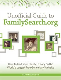 Unofficial Guide To Familysearch.org: How To Find Your Family History On The Largest Free Genealogy…