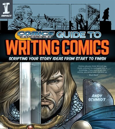 Comics Experience Guide to Writing Comics: Scripting Your Story Ideas from Start to Finish by Andy Schmidt