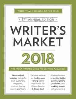 Writer's Market 2018: The Most Trusted Guide To Getting Published by Robert Lee Brewer
