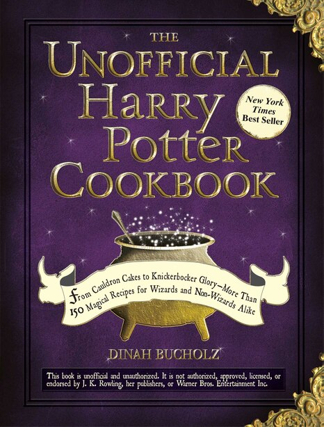 The Unofficial Harry Potter Cookbook: From Cauldron Cakes to Knickerbocker Glory--More Than 150 Magical Recipes for Wizards and Non-Wizar by Dinah Bucholz