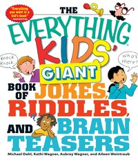 The Everything Kids' Giant Book of Jokes, Riddles, and Brain Teasers: Hours of laugh-out-loud fun!