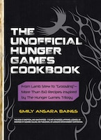 The Unofficial Hunger Games Cookbook: From Lamb Stew to Groosling - More than 150 Recipes Inspired…