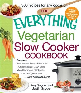 Book The Everything Vegetarian Slow Cooker Cookbook: Includes Tofu Noodle Soup, Fajita Chili, Chipotle… by Amy Snyder