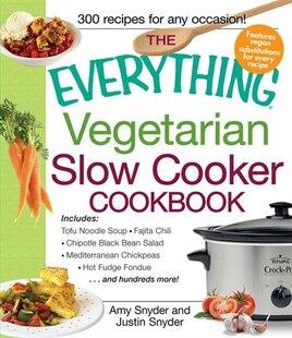 The Everything Vegetarian Slow Cooker Cookbook: Includes Tofu Noodle Soup, Fajita Chili, Chipotle Black Bean Salad, Mediterranean Chickpeas, Hot Fu