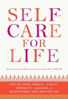 Self-Care for Life: Find Joy, Peace, Serenity, Vitality, Sensuality, Abundance, and Enlightenment…