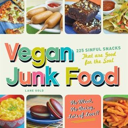 Book Vegan Junk Food: 225 Sinful Snacks that are Good for the Soul by Lane Gold