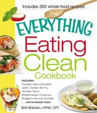 The Everything Eating Clean Cookbook: Includes - Pumpkin Spice Smoothie, Garlic Chicken Stir-Fry…