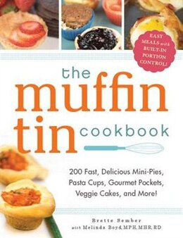 Book The Muffin Tin Cookbook: 200 Fast, Delicious Mini-Pies, Pasta Cups, Gourmet Pockets, Veggie Cakes… by Brette Sember