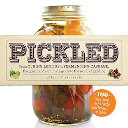 Book Pickled: From curing lemons to fermenting cabbage, the gourmand's ultimate guide to the world of… by Kelly Carrolata