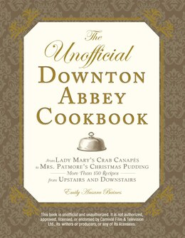 Book The Unofficial Downton Abbey Cookbook: From Lady Mary's Crab Canapes to Mrs. Patmore's Christmas… by Emily Ansara Baines
