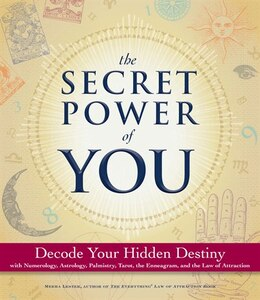 Book The Secret Power of You: Decode Your Hidden Destiny With Astrology, Tarot, Palmistry, Numerology… by Meera Lester