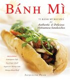 Banh Mi: 75 Banh Mi Recipes For Authentic And Delicious Vietnamese Sandwiches Including Lemongrass…