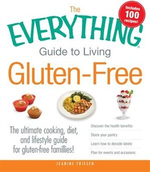 The Everything Guide To Living Gluten-free: The Ultimate Cooking, Diet, And Lifestyle Guide For Gluten-free Families! by Jeanine Friesen
