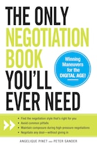 The Only Negotiation Book You'll Ever Need: Find The Negotiation Style That's Right For You, Avoid…