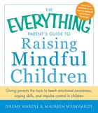 The Everything Parent's Guide To Raising Mindful Children: Giving Parents The Tools To Teach…
