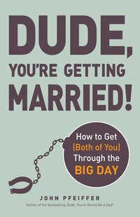 Dude, You're Getting Married!: How To Get (both Of You) Through The Big Day