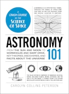 Astronomy 101: From The Sun And Moon To Wormholes And Warp Drive, Key Theories, Discoveries, And…