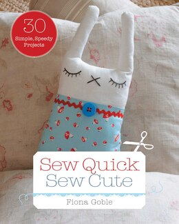 Book Sew Quick, Sew Cute: 30 Simple, Speedy Projects by Fiona Goble