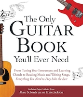 The Only Guitar Book You'll Ever Need: From Tuning Your Instrument And Learning Chords To Reading…