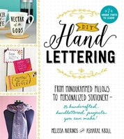 Diy Handlettering: From Monogramed Pillows To Personalized Stationery--25 Hand Crafted, Hand…