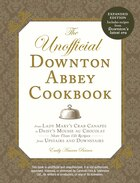 The Unofficial Downton Abbey Cookbook, Revised Edition: From Lady Mary's Crab Canapes To Daisy's…