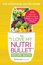 The I Love My Nutribullet Recipe Book: 200 Healthy Smoothies For Weight Loss, Detox, Energy Boosts…