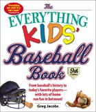 The Everything Kids' Baseball Book: From Baseball's History To Today's Favorite Players--with Lots…