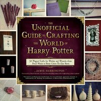 The Unofficial Guide To Crafting The World Of Harry Potter: 30 Magical Crafts For Witches And…