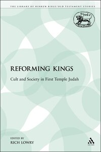 The Reforming Kings: Cult and Society in First Temple Judah