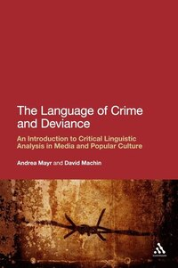 The Language of Crime and Deviance: An Introduction to Critical Linguistic Analysis in Media and…