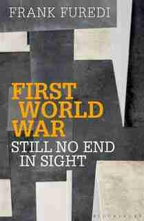 First World War: Still No End In Sight by Frank Furedi
