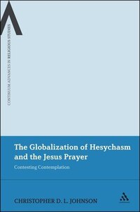 The Globalization of Hesychasm and the Jesus Prayer: Contesting Contemplation
