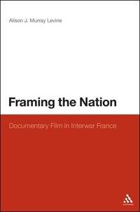 Framing the Nation: Documentary Film in Interwar France